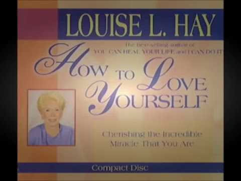 Louise Hay - How To Love Yourself And Heal Your Life