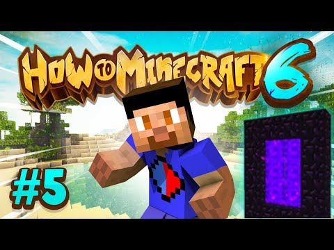 THE NETHER! - How To Minecraft #5 (Season 6)