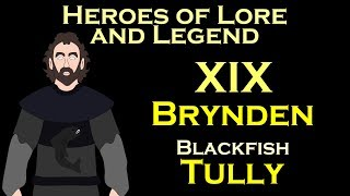 Heroes of Lore and Legend: Brynden Blackfish Tully (ASOIAF)
