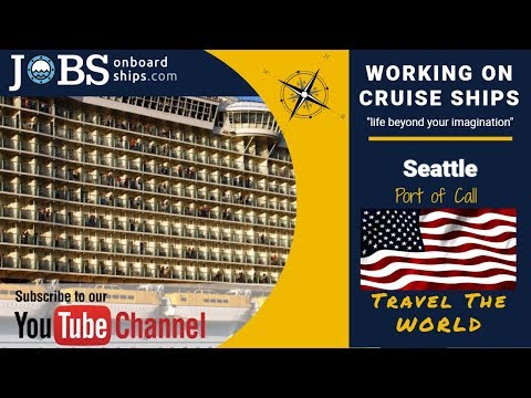 JOBS ONBOARD CRUISE SHIPS - TRAVEL THE WORLD - PORT OF CALL - SEATTLE