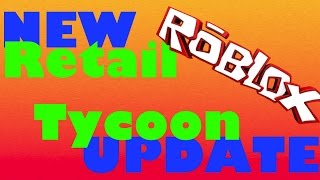 NEW ROBLOX RETAIL TYCOON UPDATE FEATURES !! | aka long title