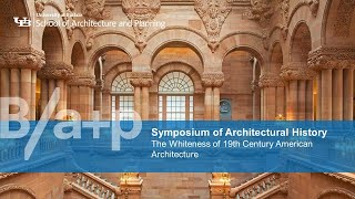 Symposium Of Architectural History The Whiteness Of 19th Century American Architecture