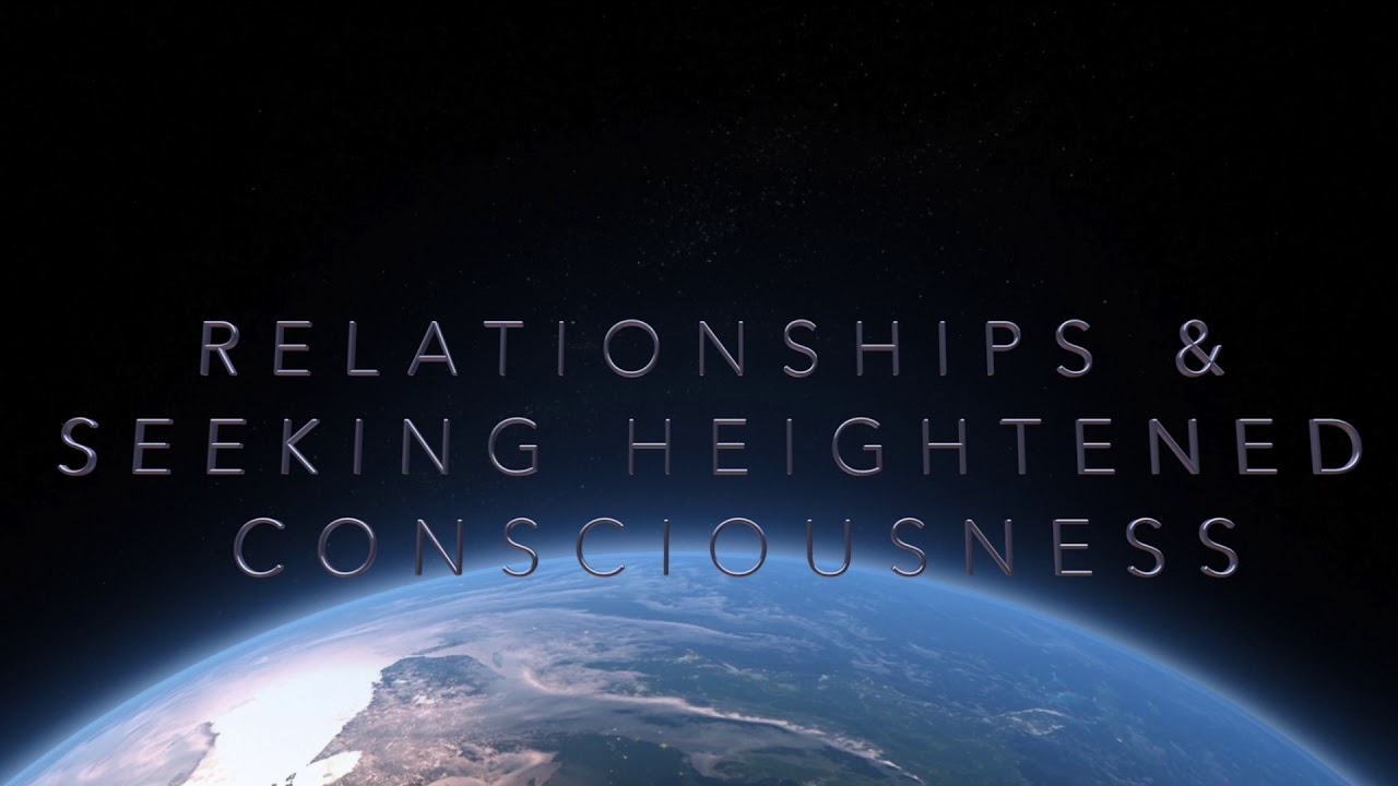 Relationships & Heightened Consciousness