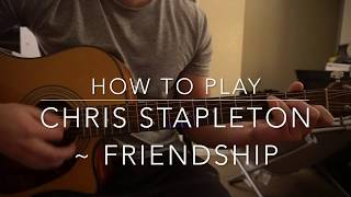 """How to play """"Friendship"""" by Chris Stapleton"""