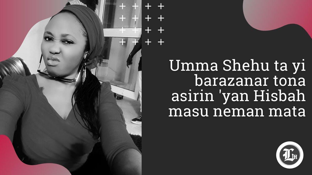 Download Jaruma Umma Shehu ta yi barazanar tona asirin 'yan Hisbah masu neman mata