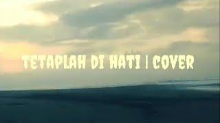 TETAPLAH DI HATI - TEGAR SEPTIAN   ROHMAT ( COVER)