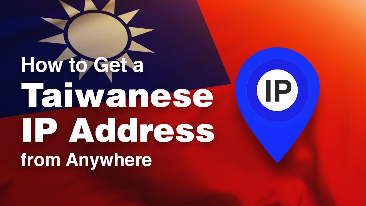 How to Get a Taiwanese IP Address from Anywhere in 2019 [+VIDEO]