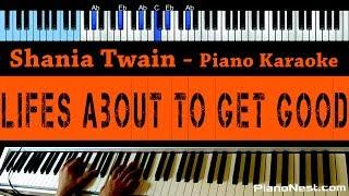 Shania Twain - Life's About To Get Good - LOWER Key (Piano Karaoke / Sing Along)