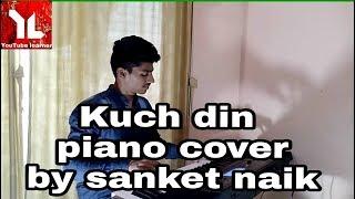 Kuch Din   kaabil   piano cover   by SANKET NAIK   Hrithik Roshan, Yami Gautam