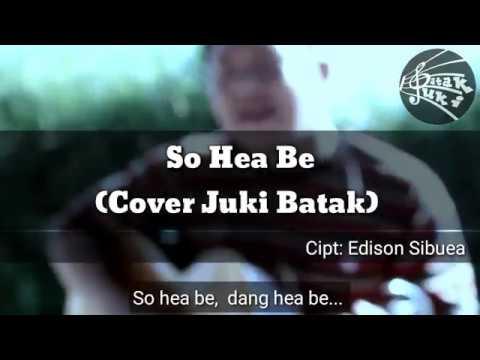 LAGU BATAK SEDIH, SO HEA BE (COVER JUKI BATAK)