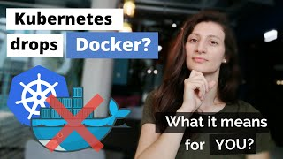 Kubernetes is dropping Docker support - What does it mean for YOU?
