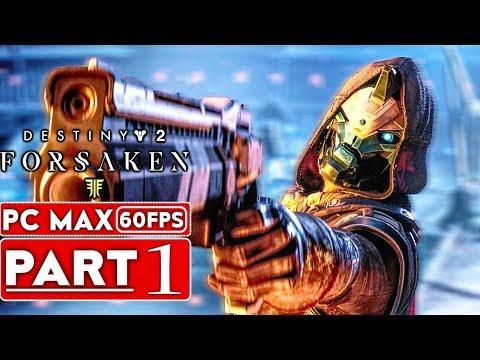 DESTINY 2 FORSAKEN Gameplay Walkthrough Part 1 [1080p HD 60FPS PC MAX SETTINGS] - No Commentary