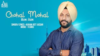 Chohal Mohal | (Full Song) | Karamjeet Jassar | New Punjabi Songs 2018 | Latest Punjabi Songs 2018