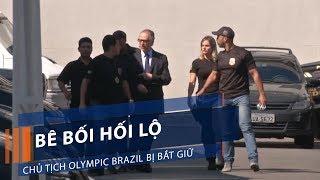 Bê bối hối lộ, Chủ tịch Olympic Brazil bị bắt giữ | VTC1