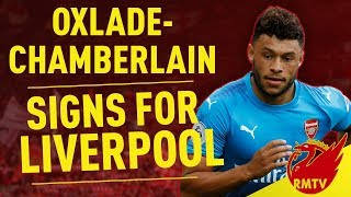 Alex oxlade-chamberlain signs for liverpool! | #lfc breaking news live