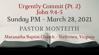 MBC Urgently Commit Pt  2, Pastor Monteith 03/28/2021 PM