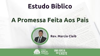 Estudo Bíblico - A Promessa feita aos pais | Rev. Marcio Cleib