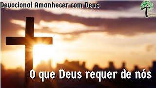O que Deus requer de nós // Amanhecer com Deus // Igreja Presbiteriana Floresta - GV