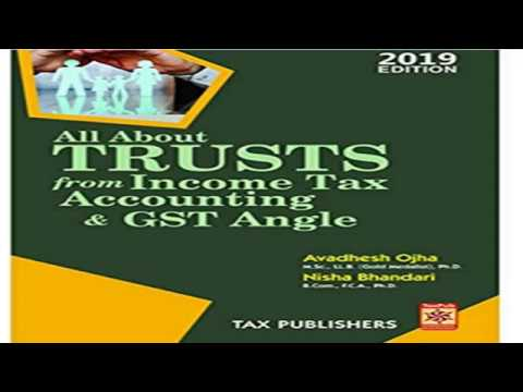 All About TRUSTS From Income Tax , Accounting And GST Angle 2019