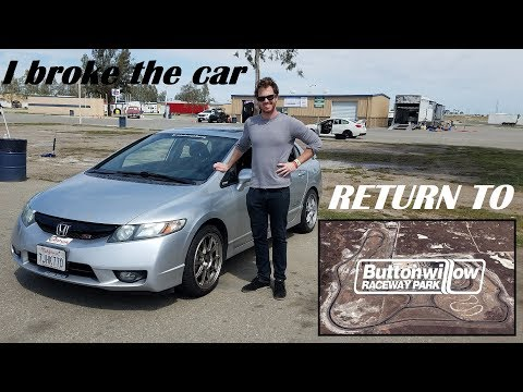 Breaking My Car at Buttonwillow Raceway Park - Project Civic Si