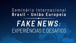 Seminário Internacional Brasil - União Europeia - FAKE NEWS : Experiências e Desafios.
