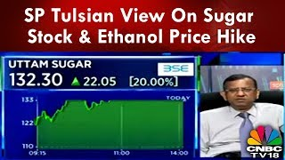SP Tulsian View On Sugar Stock & Ethanol Price Hike | CNBC-TV18