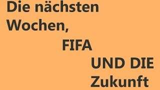 Die nächsten Woche, FIFA und die Zukunft