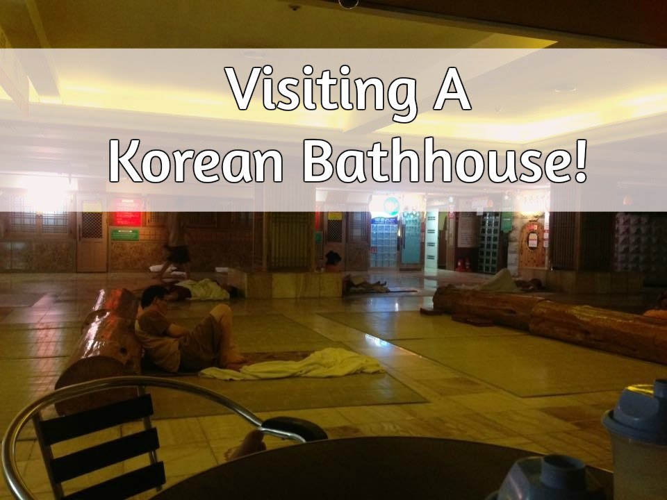 Visiting a Korean Bathhouse! Jjimjilbang (찜질방) | Doovi