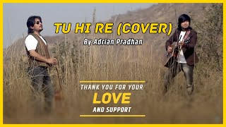 Tu Hi Re - Adrian Pradhan | Music By A.R Rahman (Cover)