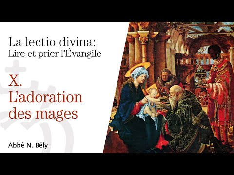 Conférences sur la Lectio divina - X. L'adoration des mages - par l'abbé Nicolas Bély