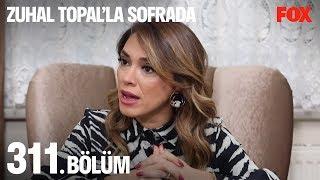 Zuhal Topal'la Sofrada 311. Bölüm