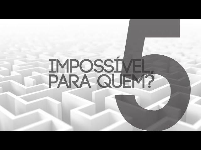 IMPOSSÍVEL PARA QUEM? - 5 de 7 - Impossível para um discípulo
