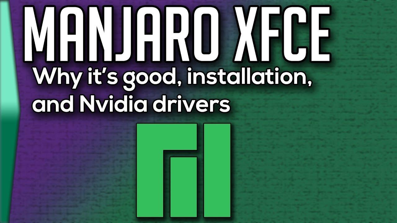 Manjaro XFCE  Why Manjaro, installation, and Nvidia drivers!