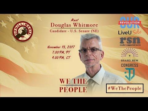 #WeThePeople meet Douglas Whitmore - Candidate U.S. Senate - Nebraska (I)