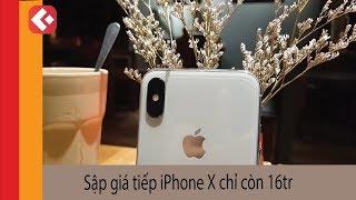 iPhone X quốc tế lại sập giá tiếp chỉ còn 16 triệu