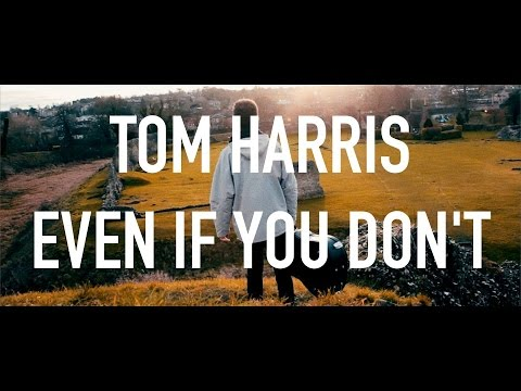 Tom Harris | Even if You Don't
