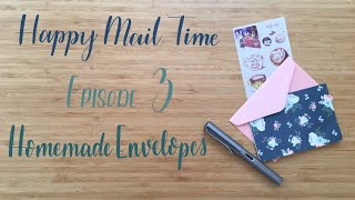 Happy Mail Time | Episode 3 | Homemade Envelopes