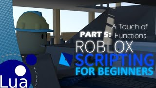 Roblox Scripting For Beginners! A Touch of Functions (Part 5)