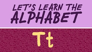 The Letter T | Let's Learn Letters