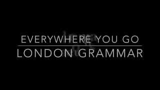 London Grammar- Everywhere You Go (Lyric Video)