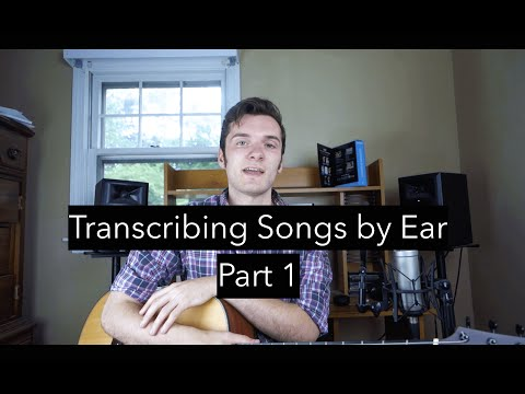 How to Transcribe Songs by Ear - Part 1