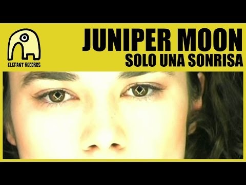 JUNIPER MOON - Sólo Una Sonrisa [Official]