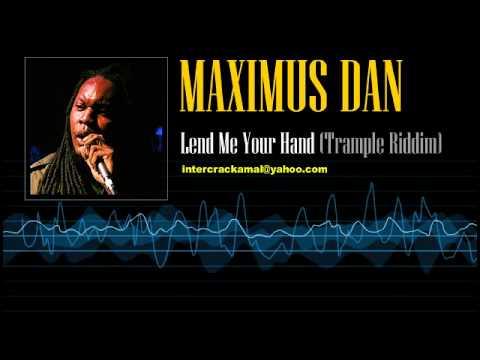 Maximus Dan - Lend Me Your Hand (Trample Riddim)