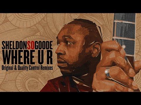 Sheldon So Goode - Where U R (Quality Control aka Adam Rios & Mark Francis Vocal Remix)