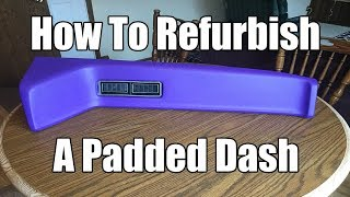 How To Refurbish A Padded Dash