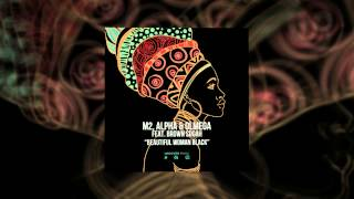 "M2, Alpha & Olmega Feat Brown Sugah ""Beautilful Woman Black"""