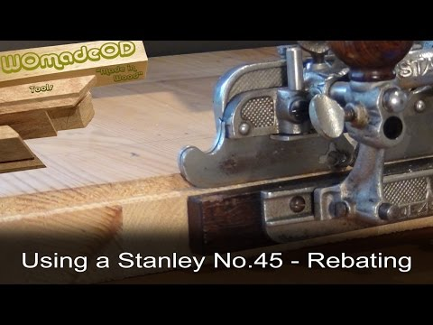 Rebate Using A Stanley No.45 Combination Plane (Rabbet)