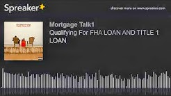 Qualifying For FHA LOAN AND TITLE 1 LOAN (part 1 of 6)