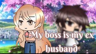 my boss is my ex husband glmm gacha life mini movie
