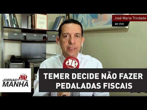 Temer decide não fazer pedaladas fiscais | José Maria Trindade
